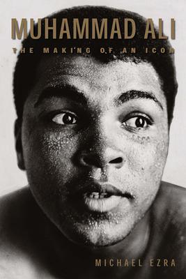 Muhammad Ali: The Making of an Icon - Ezra, Michael