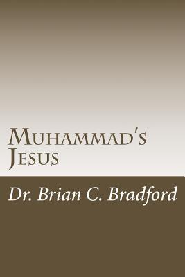 Muhammad's Jesus: Qur'an Parallels with Non-Biblical Texts - Bradford, Dr Brian C C a