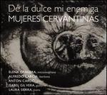 Mujeres Cervantinas: De la dulce mi enemiga