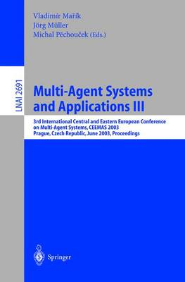 Multi-Agent Systems and Applications III: 3rd International Central and Eastern European Conference on Multi-Agent Systems, Ceemas 2003, Prague, Czech Republic, June 2003, Proceedings - Marik, Vladimir (Editor)