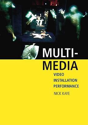 Multi-Media: Video - Installation - Performance - Kaye, Nick