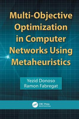 Multi-Objective Optimization in Computer Networks Using Metaheuristics - Donoso, Yezid, and Fabregat, Ramon