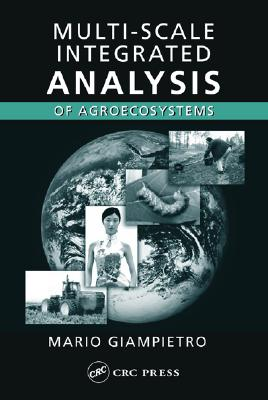 Multi-scale Integrated Analysis of Agroecosystems - Giampietro, Mario, and Hall, Charles, and Pimentel, David, PhD