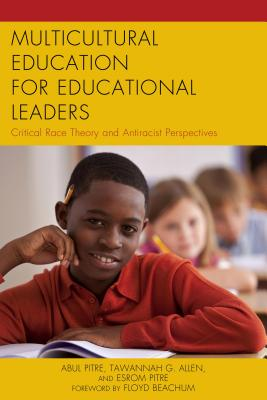 Multicultural Education for Educational Leaders: Critical Race Theory and Antiracist Perspectives - Pitre, Abul (Editor)