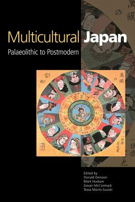Multicultural Japan: Palaeolithic to Postmodern - Denoon, Donald (Editor), and Hudson, Mark (Editor), and McCormack, Gavan (Editor)