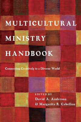 Multicultural Ministry Handbook: Connecting Creatively to a Diverse World - Anderson, Dr David a (Editor), and Cabellon, Margarita R (Editor)