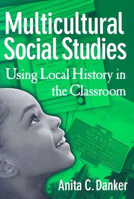 Multicultural Social Studies: Using Local History in the Classroom - Danker, Anita C