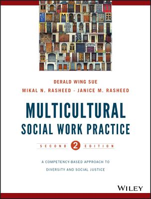 Multicultural Social Work Practice: A Competency-Based Approach to Diversity and Social Justice - Sue, Derald Wing, and Rasheed, Mikal N., and Rasheed, Janice Matthews