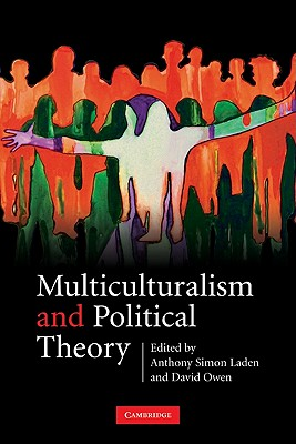 Multiculturalism and Political Theory - Laden, Anthony Simon (Editor), and Owen, David, Lord (Editor)