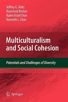 Multiculturalism and Social Cohesion: Potentials and Challenges of Diversity - Reitz, Jeffrey G, and Phan, Mai, and Breton, Raymond