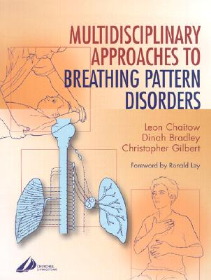 Multidisciplinary Approaches to Breathing Pattern Disorders - Chaitow, Leon, ND, Do, and Bradley, Dinah, M.D., FACEP, and Gilbert, Christopher