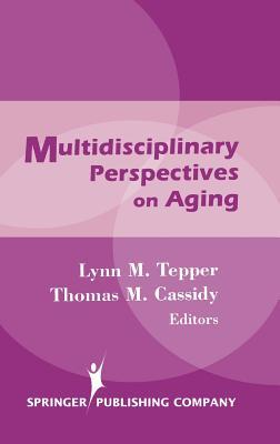 Multidisciplinary Perspectives on Aging - Tepper, Lynn M, Ed.D. (Editor), and Cassidy, Thomas M (Editor)