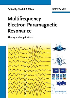 Multifrequency Electron Paramagnetic Resonance: Theory and Applications - Misra, Sushil K. (Editor)