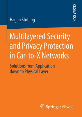 Multilayered Security and Privacy Protection in Car-To-X Networks: Solutions from Application Down to Physical Layer - Stubing, Hagen