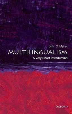 Multilingualism: A Very Short Introduction - Maher, John C.