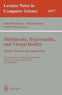 Multimedia, Hypermedia, and Virtual Reality: Models, Systems, and Applications: First International Conference, Mhvr'94, Moscow, Russia September (14-16), 1996. Selected Papers - Brusilovsky, Peter (Editor), and Kommers, Piet (Editor), and Streitz, Norbert (Editor)