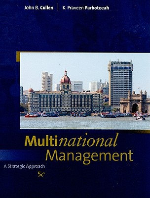 Multinational Management: A Strategic Approach - Cullen, John B