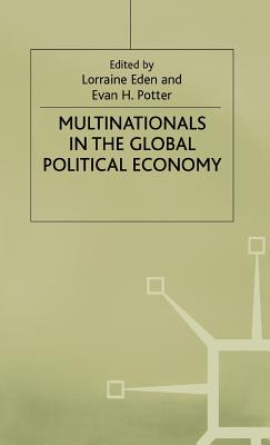 Multinationals in the Global Political Economy - Eden, Lorraine (Editor), and Potter, Evan H. (Editor)