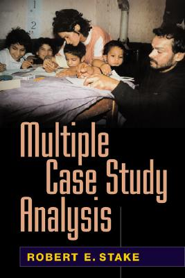 Multiple Case Study Analysis - Stake, Robert E, Dr., PhD