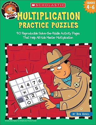 Multiplication Practice Puzzles: 40 Reproducible Solve-The-Riddle Activity Pages That Help All Kids Master Multiplication - Hugel, Bob
