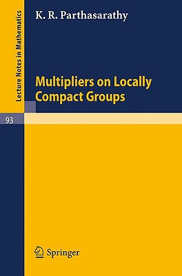 Multipliers on Locally Compact Groups - Parthasarathy, K R