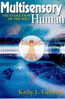 Multisensory Human: The Evolution of the Soul - Callahan, Kathy L, PH.D.