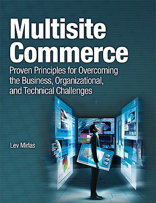 Multisite Commerce: Proven Principles for Overcoming the Business, Organizational, and Technical Challenges - Mirlas, Lev