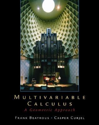 Multivariable Calculus: A Geometric Approach - Curjel, Caspar R, and Beatrous, Frank