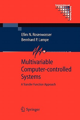 Multivariable Computer-controlled Systems: A Transfer Function Approach - Rosenwasser, Efim N., and Lampe, Bernhard P.
