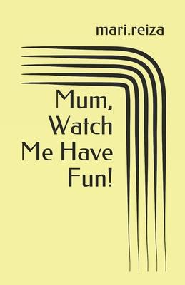 Mum, Watch Me Have Fun!: Inherited Identities - Mari Reiza