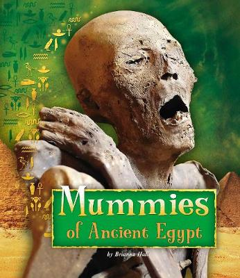 Mummies of Ancient Egypt - Hall, Brianna, and Wegner, Jen H. (Consultant editor)
