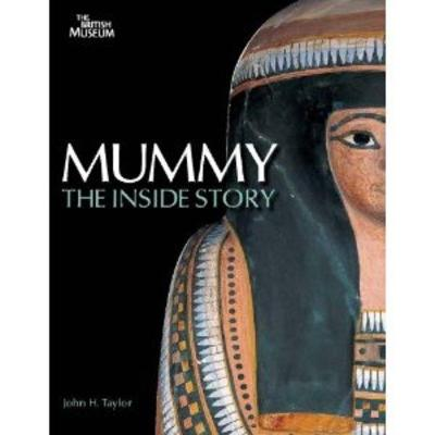 Mummy: The Inside Story - Taylor, John H.