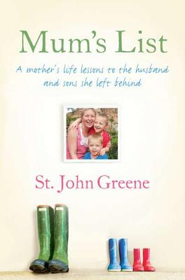 Mum's List: A Mother's Life Lessons to the Husband and Sons She Left Behind - Greene, St John, and Murphy, Rachel