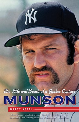 Munson: The Life and Death of a Yankee Captain - Appel, Marty