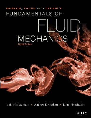Munson, Young and Okiishi?s Fundamentals of Fluid Mechanics - Munson, Bruce Roy, and Huebsch, Wade W, and Rothmayer, Alric P