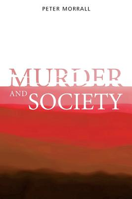 Murder and Society - Morrall, Peter
