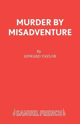 Murder by Misadventure - Taylor, Edward
