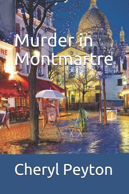 Murder in Montmartre - Peyton, Cheryl