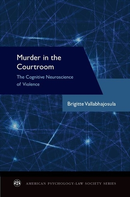 Murder in the Courtroom: The Cognitive Neuroscience of Violence - Vallabhajosula, Brigitte