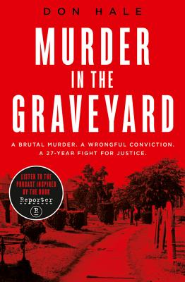 Murder in the Graveyard: A Brutal Murder. a Wrongful Conviction. a 27-Year Fight for Justice. - Hale, Don