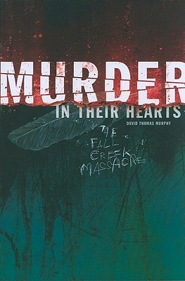 Murder in Their Hearts: The Fall Creek Massacre - Murphy, David Thomas