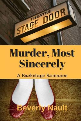 Murder, Most Sincerely: A Romantic Backstage Mystery - Nault, Beverly