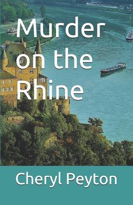 Murder on the Rhine - Peyton, Cheryl