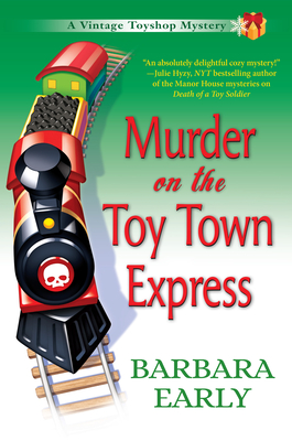 Murder on the Toy Town Express: A Vintage Toy Shop Mystery - Early, Barbara