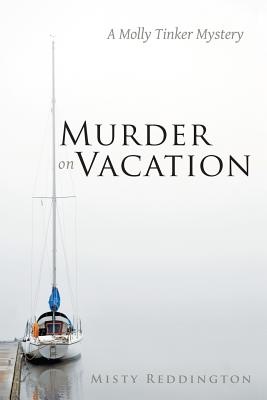 Murder on Vacation: A Molly Tinker Mystery - Reddington, Misty