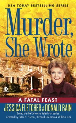 Murder, She Wrote: A Fatal Feast - Fletcher, Jessica, and Bain, Donald