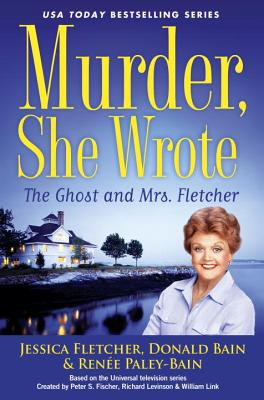 Murder, She Wrote: The Ghost and Mrs. Fletcher - Fletcher, Jessica, and Bain, Donald, and Paley-Bain, Renee