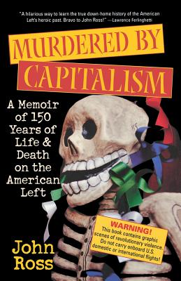 Murdered by Capitalism: A Memoir of 150 Years of Life and Death on the American Left - Ross, John, Sir