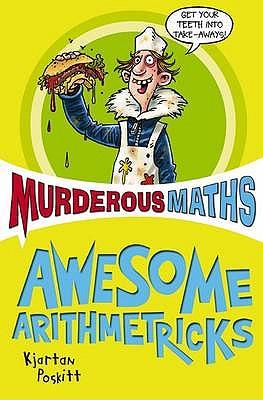 Murderous Maths: The Essential Arithmetricks - Poskitt, Kjartan