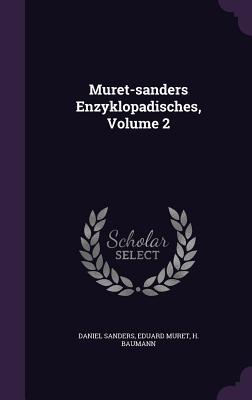 Muret-Sanders Enzyklopadisches, Volume 2 - Sanders, Daniel, and Muret, Eduard, and Baumann, H